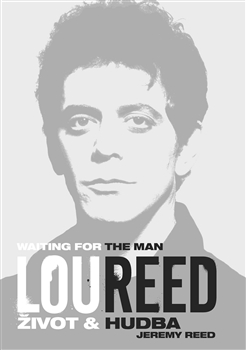 "Jeremy Reed: ""Lou Reed: Waiting for the Man. Život a hudba"""